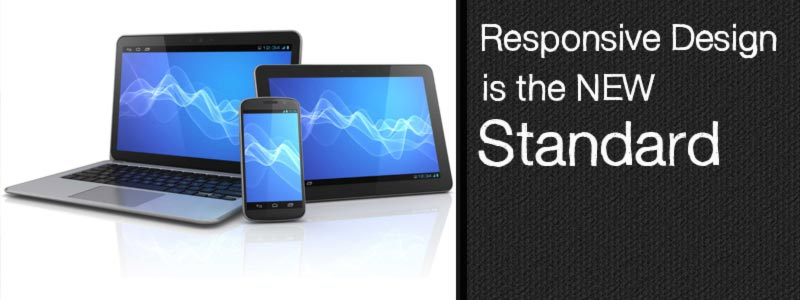 Responsive Design is the new standard for today's website designs